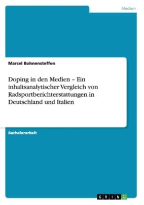 Doping in den Medien - Ein inhaltsanalytischer Vergleich von Radsportberichterstattungen in Deutschland und Italien