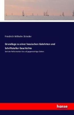 Grundlage zu einer hessischen Gelehrten und Schriftsteller Geschichte