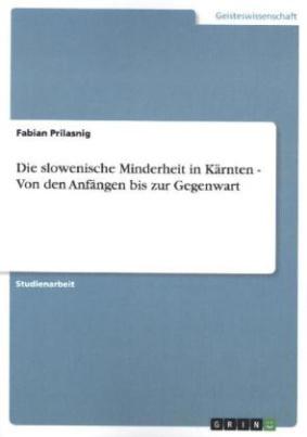Die slowenische Minderheit in Kärnten - Von den Anfängen bis zur Gegenwart