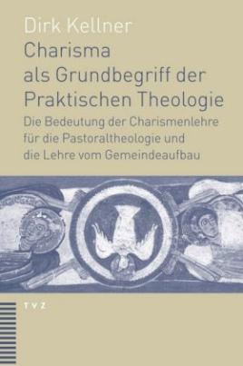 Charisma als Grundbegriff der Praktischen Theologie