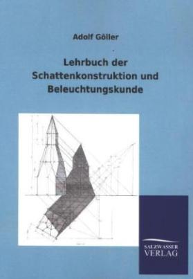 Lehrbuch der Schattenkonstruktion und Beleuchtungskunde