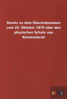 Gesetz zu dem Übereinkommen vom 26. Oktober 1979 über den physischen Schutz von Kernmaterial