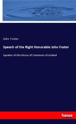 Speech of the Right Honorable John Foster
