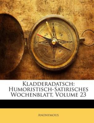 Kladderadatsch: Humoristisch-Satirisches Wochenblatt. Vol.23