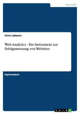 Web Analytics - Ein Instrument zur Erfolgsmessung von Websites