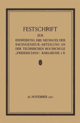Festschrift zur Einweihung des Neubaues der Bauingenieur-Abteilung an der Technischen Hochschule Fridericiana , Karlsruhe i. B