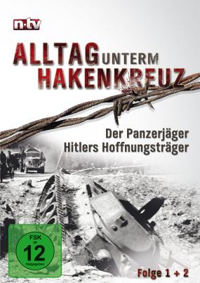 Alltag unterm Hakenkreuz 1 - Der Panzerjäger / Hitlers Hoffnungsträger