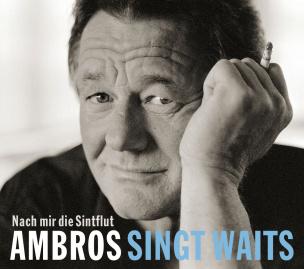Ambros singt Waits - Nach mir die Sintflut