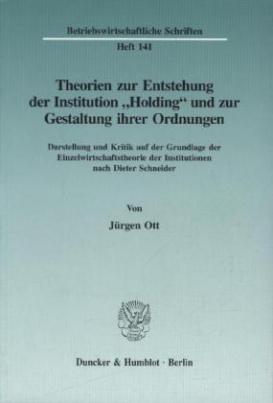 """Theorien zur Entstehung der Institution """"Holding"""" und zur Gestaltung ihrer Ordnungen."""