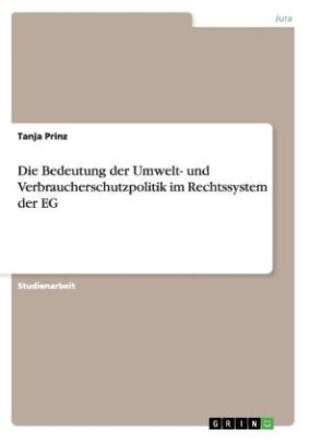 Die Bedeutung der Umwelt- und Verbraucherschutzpolitik im Rechtssystem der EG