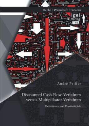 Discounted Cash Flow-Verfahren versus Multiplikator-Verfahren: Definitionen und Praxisbeispiele