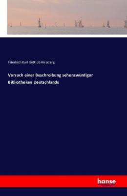 Versuch einer Beschreibung sehenswürdiger Bibliotheken Deutschlands