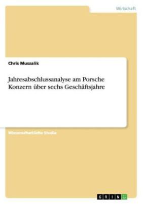 Jahresabschlussanalyse am Porsche Konzern über sechs Geschäftsjahre