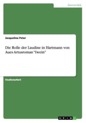 Die Rolle der Laudine in Hartmann von Aues Artusroman  Iwein