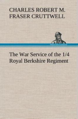 The War Service of the 1/4 Royal Berkshire Regiment (T. F.)