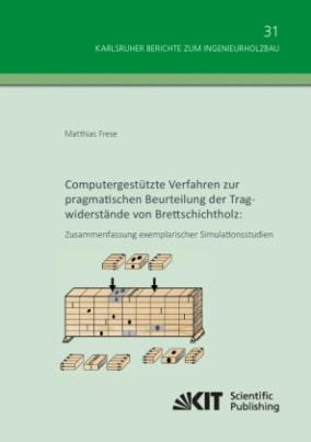 Computergestützte Verfahren zur pragmatischen Beurteilung der Tragwiderstände von Brettschichtholz: Zusammenfassung exemplarischer Simulationsstudien