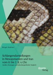 Schlangendarstellungen in Mesopotamien und Iran vom 8. bis 2. Jt. v. Chr.: Quellen, Deutungen und kulturübergreifender Vergleich