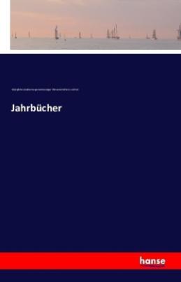 Jahrbücher der Königliche Akademie gemeinnütziger Wissenschaften zu Erfurt