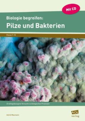 Biologie begreifen: Pilze und Bakterien, m. CD-ROM
