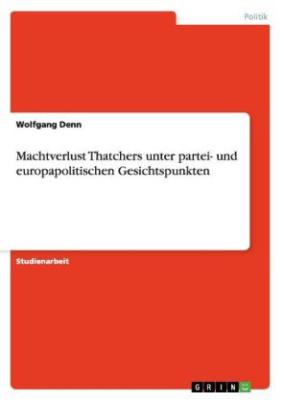 Machtverlust Thatchers unter partei- und europapolitischen Gesichtspunkten