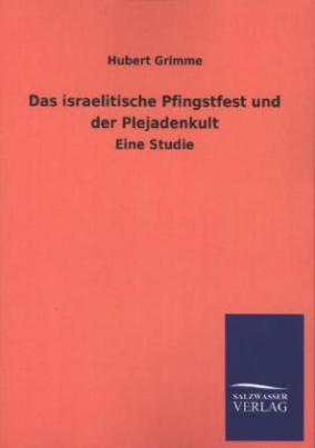 Das israelitische Pfingstfest und der Plejadenkult