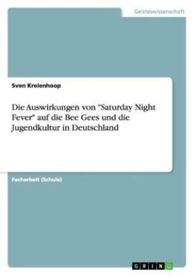 """Die Auswirkungen von """"Saturday Night Fever"""" auf die Bee Gees und die Jugendkultur in Deutschland"""