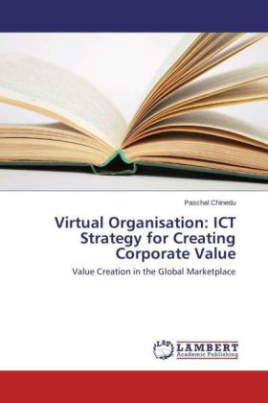 Virtual Organisation: ICT Strategy for Creating Corporate Value