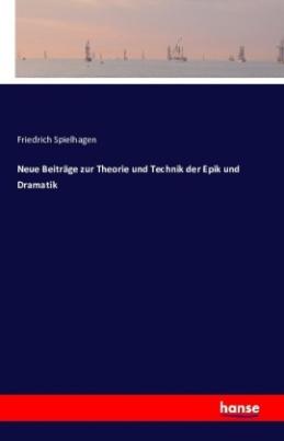 Neue Beiträge zur Theorie und Technik der Epik und Dramatik