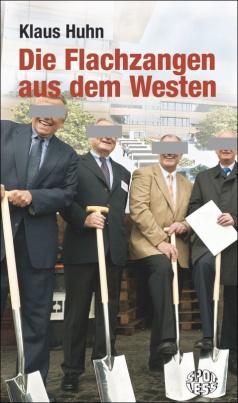 Klaus Huhn: Die Flachzangen aus dem Westen