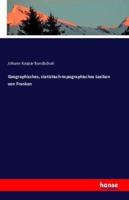 Geographisches, statistisch-topographisches Lexikon von Franken