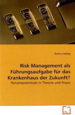 Risk Management als Führungsaufgabe für das  Krankenhaus der Zukunft?