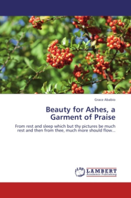 Beauty for Ashes, a Garment of Praise