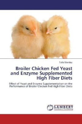 Broiler Chicken Fed Yeast and Enzyme Supplemented High Fiber Diets
