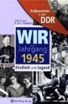 Wir vom Jahrgang 1945 - Aufgewachsen in der DDR