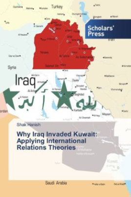 Why Iraq Invaded Kuwait: Applying International Relations Theories