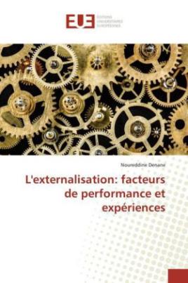 L'externalisation: facteurs de performance et expériences