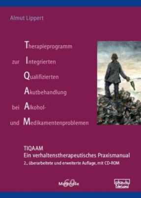 Therapieprogramm zur Integrierten Qualifizierten Akutbehandlung bei Alkohol- und Medikamentenproblemen (TIQAAM), m. CD-ROM