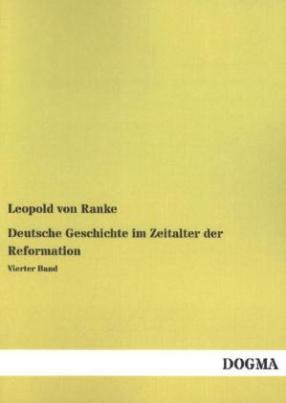 Deutsche Geschichte im Zeitalter der Reformation. Bd.4
