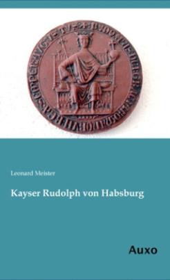 Kayser Rudolph von Habsburg