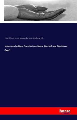 Leben des heiligen Francisci von Sales, Bischoff und Fürsten zu Genff