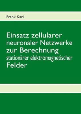 Einsatz zellularer neuronaler Netzwerke zur Berechnung stationärer elektromagnetischer Felder