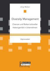 Diversity Management: Chancen und Risiken kultureller Heterogenität in Unternehmen