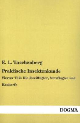 Praktische Insektenkunde. Tl.4