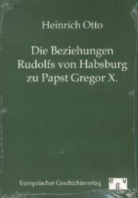 Die Beziehungen Rudolfs von Habsburg zu Papst Gregor X.