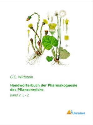 Handwörterbuch der Pharmakognosie des Pflanzenreichs