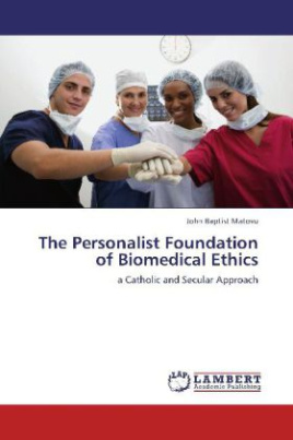 The Personalist Foundation of Biomedical Ethics