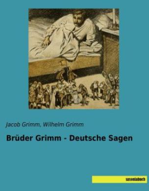 Brüder Grimm - Deutsche Sagen