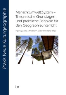 Mensch:Umwelt:System - Theoretische Grundlagen und praktische Beispiele für den Geographieunterricht