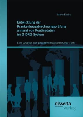 Entwicklung der Krankenhausabrechnungsprüfung anhand von Routinedaten im G-DRG-System aus gesundheitsökonomischer Sicht